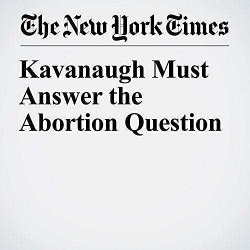 Kavanaugh Must Answer the Abortion Question copertina