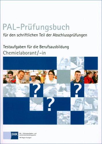 PAL-Prüfungsbuch Chemielaborant/-in: PAL-Prüfungsbuch für den schriftlichen Teil der Abschlussprüfungen