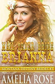 Mail Order Bride Brianna: Sweet Clean Historical Cowboy Romance (Montana Destiny Brides Book 3) by [Amelia Rose]