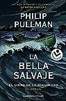 La bella salvaje: El libro de la oscuridad. Volumen I par Pullman