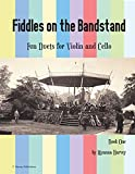 Fiddles on the Bandstand, Fun Duets for Violin and Cello, Book One