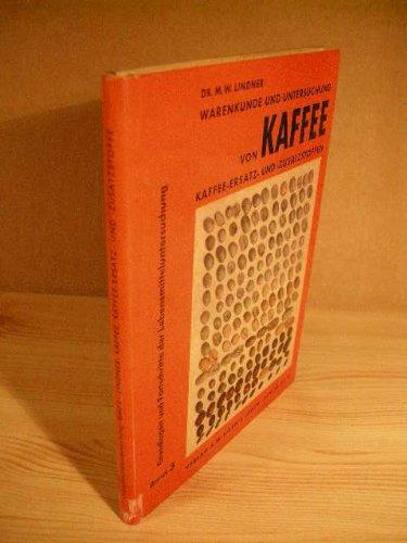 Kaffee Warenkunde und Untersuchung von Kaffee, Kaffee-Ersatz- und -Zusatzstoffen. ( = Grundlagen und Fortschritte der Lebensmitteluntersuchung, Band 3) .