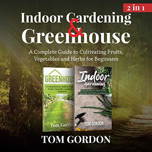 Indoor Gardening & Greenhouse: 2 in 1 cover art