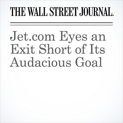 Jet.com Eyes an Exit Short of Its Audacious Goal cover art