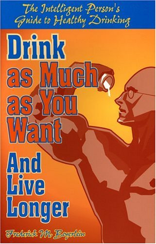 Image OfDrink As Much As You Want And Live Longer: The Intelligent Person's Guide To Healthy Drinking
