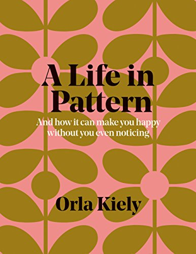 A Life in Pattern: And how it can make you happy without you even noticing (English Edition)