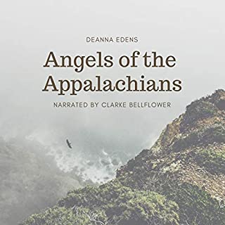 Angels of the Appalachians                   By:                                                                                                                                 Deanna Edens                               Narrated by:                                                                                                                                 Clarke Bellflower                      Length: 2 hrs and 36 mins     1 rating     Overall 3.0