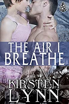 THE AIR I BREATHE (A&G BRANDED BY THE NAVY Book 1) by [Kirsten Lynn]