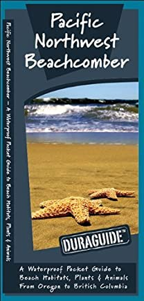 [Pacific Northwest Beachcomber: A Waterproof Pocket Guide to Beach Habitats, Plants & Animalsfrom Oregon to British Columbia (Duraguide Series)] [By: Kavanagh, James] [April, 2010]