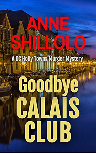 Goodbye Calais Club: Totally Addictive Crime Fiction (A DC Holly Towns Murder Mystery) (A Port Alma Murder Mystery Book 2) by [Anne Shillolo]