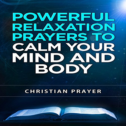 Powerful Relaxation Prayers to Calm Your Mind and Body audiobook cover art