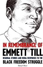 In Remembrance of Emmett Till: Regional Stories and Media Responses to the Black Freedom Struggle (Civil Rights and the Struggle for Black Equality in the Twentieth Century)