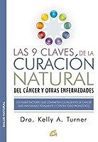 Las 9 claves de la curación natural del cáncer y otras enfermedades : los nueve factores que comparten los pacientes de cáncer que han sanado totalmente y contra todo pronóstico