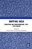Mapping India: Transitions and Transformations, 18th–19th Century
