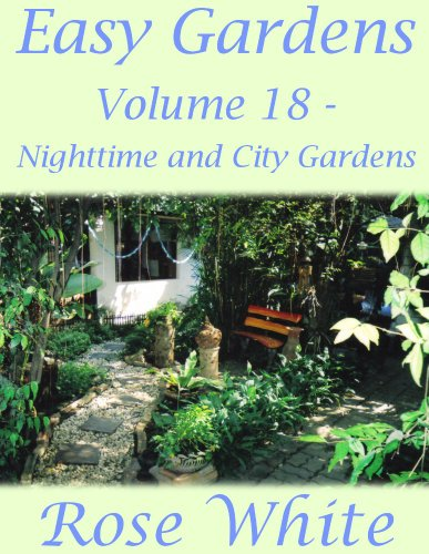 Easy Gardens Volume 18 - Nighttime and City Gardens (Easy Gardens A to Z) (English Edition)