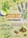 I rimedi naturali di santa Ildegarda. I segreti della guarigione olistica della pioniera dell'erboristeria