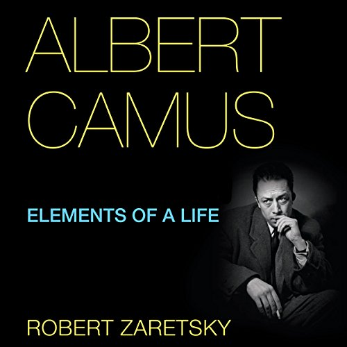 Albert Camus: Elements of a Life                   By:                                                                                                                                 Robert Zaretsky                               Narrated by:                                                                                                                                 Daniel Galvez II                      Length: 5 hrs and 12 mins     4 ratings     Overall 4.5