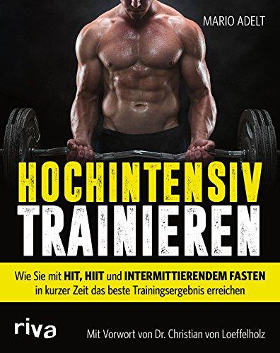 Hochintensiv trainieren: Wie Sie mit HIT, HIIT und intermittierendem Fasten in kurzer Zeit das beste Trainingsergebnis erreichen
