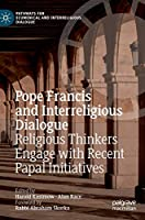 Pope Francis and Interreligious Dialogue: Religious Thinkers Engage with Recent Papal Initiatives (Pathways for Ecumenical and Interreligious Dialogue)