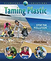 Taming Plastic: Stop the Pollution (Planetary Solutions)