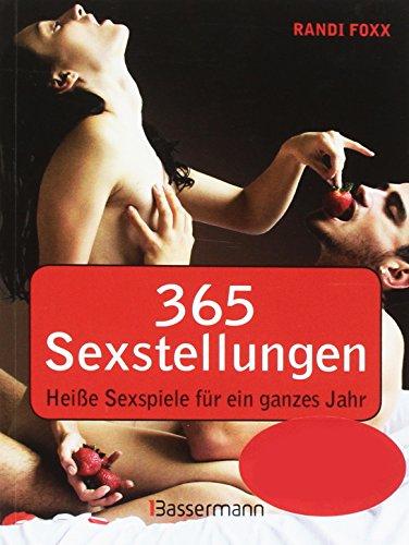 365 Sexstellungen - Heiße Sexspiele für ein ganzes Jahr