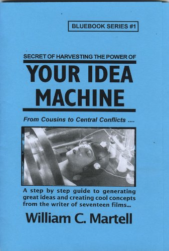 Your Idea Machine (Screenwriting Blue Books Book 1)