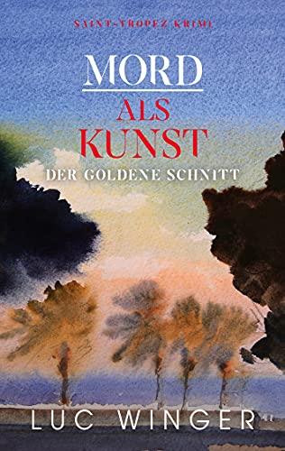 Mord als Kunst: Der goldene Schnitt (Saint-Tropez Krimis 12)