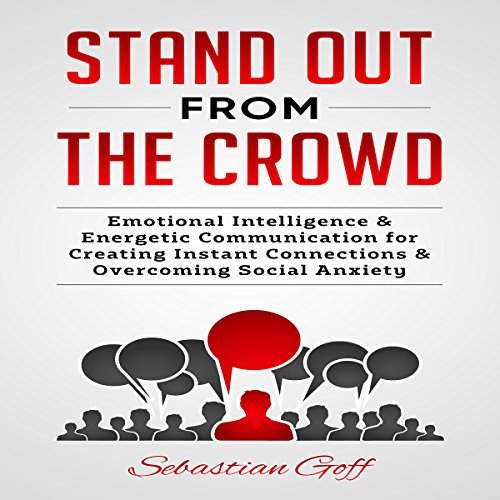 Stand Out from the Crowd     Emotional Intelligence & Energetic Communication to Create Instant Connections & Overcome Social Anxiety              By:                                                                                                                                 Sebastian Goff                               Narrated by:                                                                                                                                 Scott Ellis                      Length: 2 hrs and 25 mins     26 ratings     Overall 4.3