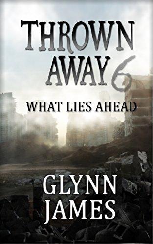 "Thrown Away 6 ""What Lies Ahead"" (Thrown Away Series 1) by [Glynn James]"