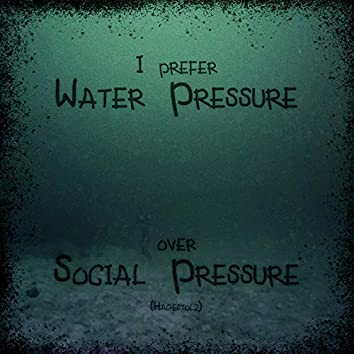 I Prefer Water Pressure Over Social Pressure