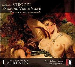 Passioni, Vizi & Virtù. Strozzi : Cantate E Ariette. Consort Baroque Laurentia