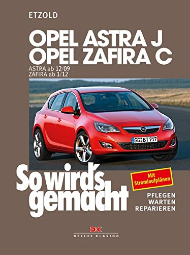 Opel Astra J ab 12/09 Opel Zafira C ab 1/12: So wird's gemacht - Band 153