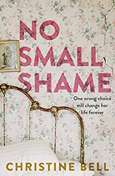 No Small Shame: One wrong choice will change her life forever by [Christine Bell]