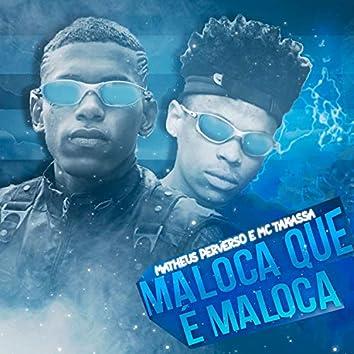 Maloca Que é Maloca (feat. Mc Takassa)