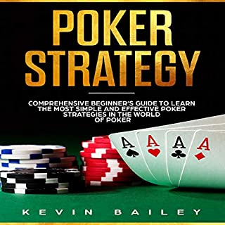 Poker Strategies: Comprehensive Beginner's Guide to Learn the Most Simple and Effective Poker Strategies in the World of Poker audiobook cover art