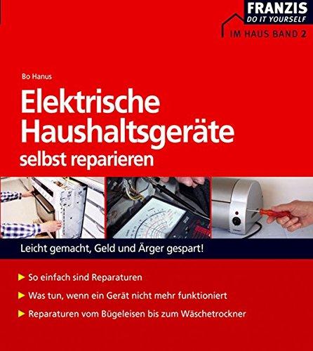 Elektrische Haushaltsgeräte selbst reparieren (DO IT!)