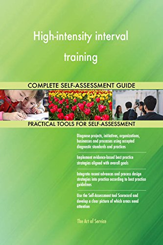 High-intensity interval training All-Inclusive Self-Assessment - More than 690 Success Criteria, Instant Visual Insights, Comprehensive Spreadsheet Dashboard, Auto-Prioritized for Quick Results