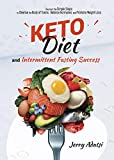 KETO DIET & INTERMITTENT FASTING SUCCESS: Discover the Simple Steps to Cleanse the Body of Toxins, Balance Hormones, and Promote Weight Loss