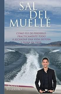 Sal Del Muelle: Como fui de perderlo prácticamente todo a alcanzar una vida exitosa en Dios (Spanish Edition)