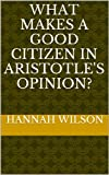What makes a good citizen in Aristotle's opinion? (English Edition)