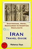 Iran Travel Guide: Sightseeing, Hotel, Restaurant & Shopping Highlights