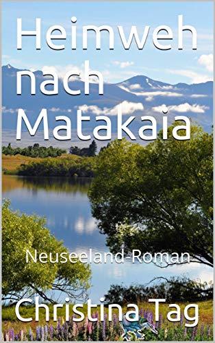 Heimweh nach Matakaia: Neuseeland-Roman