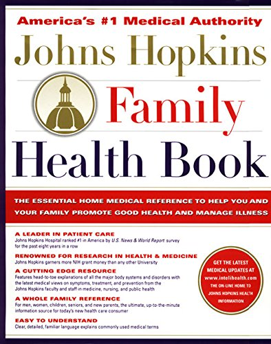 The Johns Hopkins Family Health Book: The Essential Home Medical Reference to Help You and Your Fami