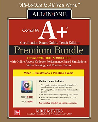 CompTIA A+ Certification Premium Bundle: All-in-One Exam Guide, Tenth Edition with Online Access Code for Performance-Based Simulations, Video Training, and Practice Exams (Exams 220-1001 & 220-1002)