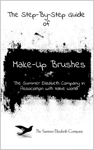 The Step-By-Step Guide To Makeup Brushes (English Edition)