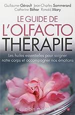 Le Guide de l'olfactothérapie - Les huiles essentielles pour soigner notre corps et accompagner nos émotions de Ronald Mary