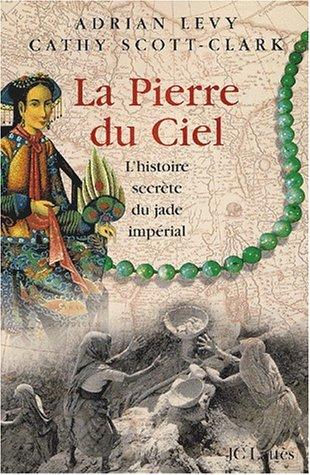 La pierre du ciel. : L'histoire secrète du jade impérial