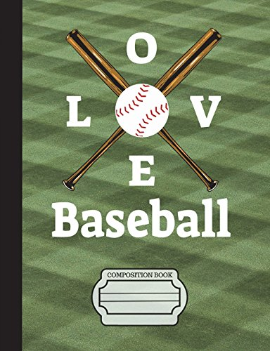 I Love Baseball Composition Notebook: Wide Ruled Lined Paper, Writing Journal Book, 130 Lined Pages 7.44 x 9.69 School Teachers, Students