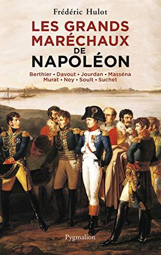 Les grands maréchaux de Napoléon : Berthier - Davout - Jourdan - Masséna - Murat - Ney - Soult - Suchet