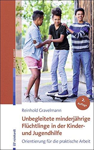 Unbegleitete minderjährige Flüchtlinge in der Kinder- und Jugendhilfe: Orientierung für die praktische Arbeit